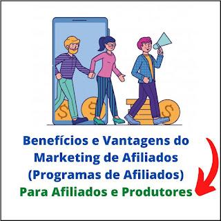 Benefícios e Vantagens do Marketing de Afiliados (Programas de Afiliados)