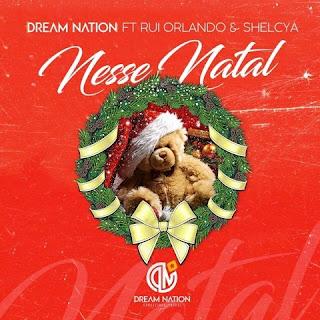 Dream Nation Feat. Rui Orlando & Shelcya - Nesse Natal (R&B) (2019) Download  baixar Gratis Baixar Mp3 Novas Musicas  (2019)