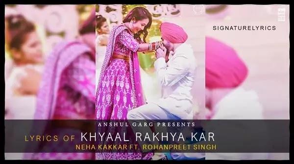 Khyaal Rakhya Kar Lyrics - Neha Kakkar Ft RohanPreet Singh