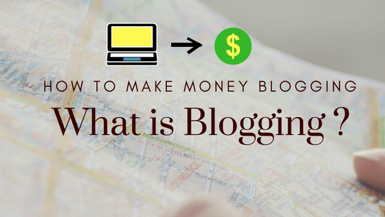 How to make money blogging? Learn how to make money from blogging | Blog Definition | Blogging platforms | Exact blog meaning |