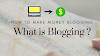 What is a Blogging : How to make money blogging ?