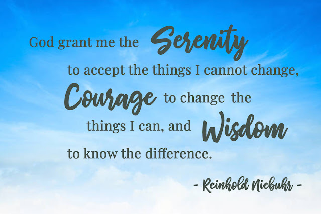 serenity prayer: God grant me theserenity to accept the things I cannot change,courage to change the things I can,and (the) wisdom to know the difference.
