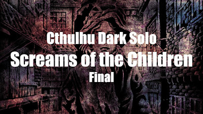 Cthulhu Dark Solo: Screams of the Children (Final)