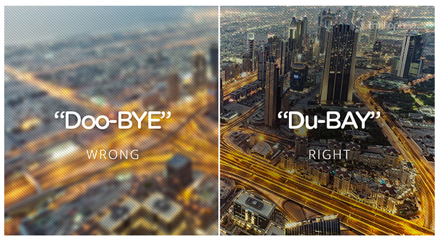 The correct way to pronounce Dubai is...