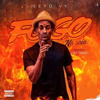 Seyd Vy – Fogo Na Saia (Feat. Cef Tanzy)