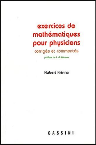 Livre : Exercices de mathématiques pour physiciens, Corrigés et commenté - Hubert Krivine