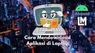 Cara Mendownload Aplikasi di Laptop Untuk Android