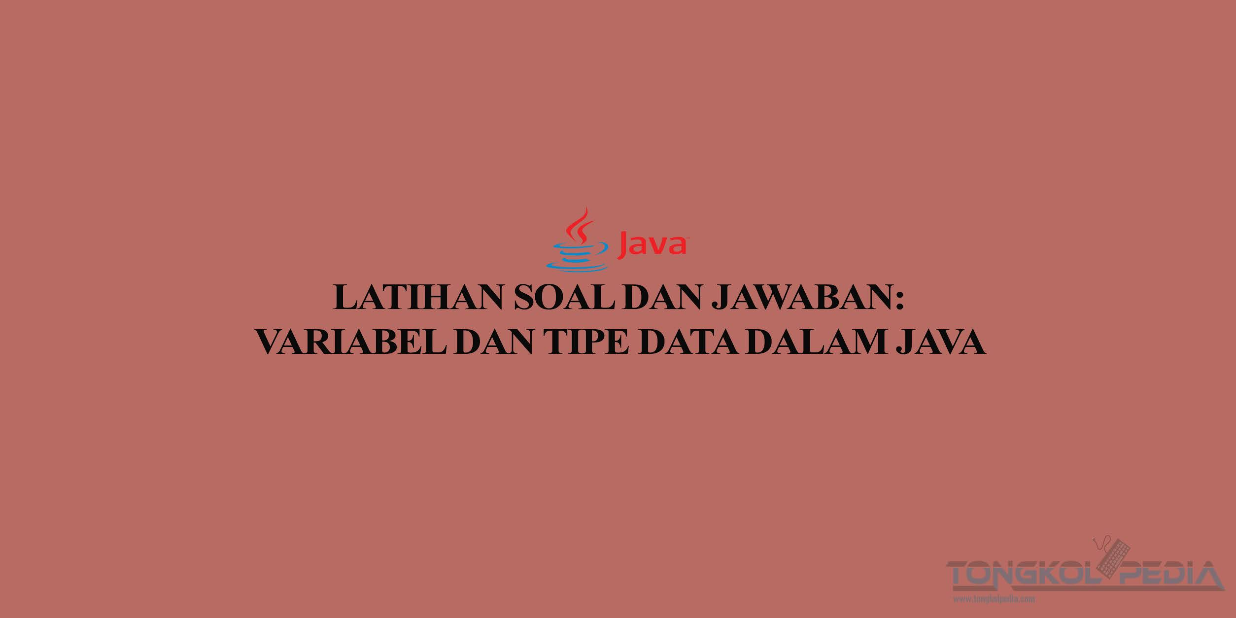 Latihan Soal dan Jawaban: Variabel dan Tipe Data Dalam Java