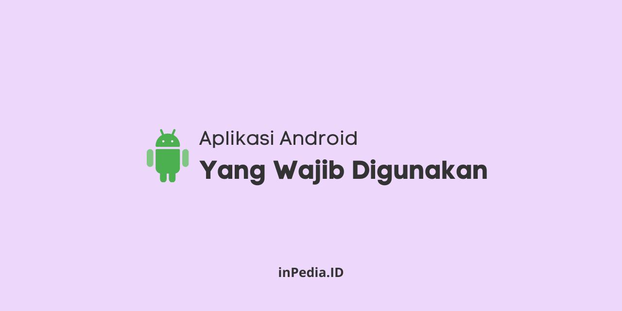 aplikasi android yang wajib digunakan, aplikasi android terbaik, aplikasi android mod terbaru
