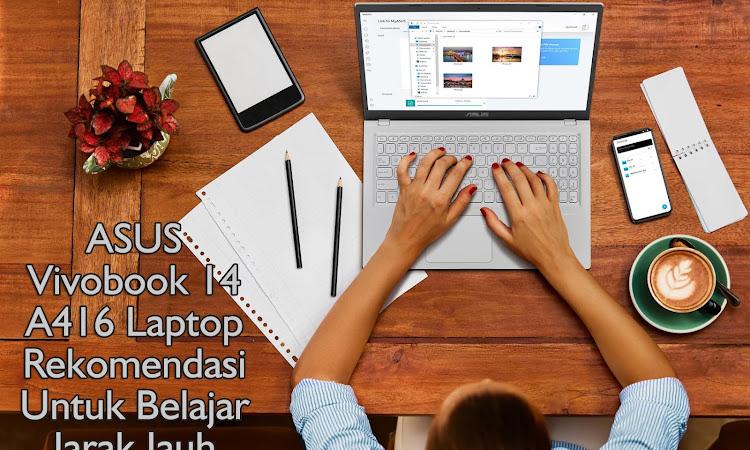 ASUS Vivobook 14 A416 Laptop Rekomendasi Untuk Belajar Jarak Jauh