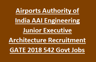 Airports Authority of India AAI Engineering Junior Executive Architecture Recruitment Notification GATE 2018 542 Govt Jobs