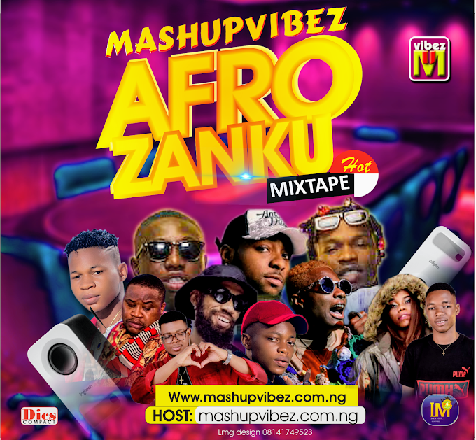 OFFICIAL MIXTAPE- AFRO X ZANKU by MASHUPVIBEZ. COM.NG