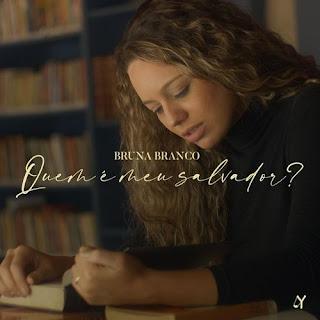 Baixar Música Gospel Quem É Meu Salvador - Bruna Branco Mp3
