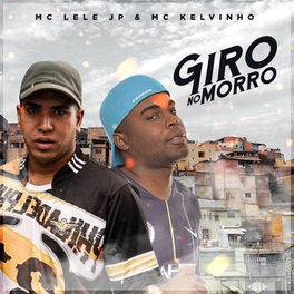 Giro no Morro - Mc Lele JP e Mc Kelvinho