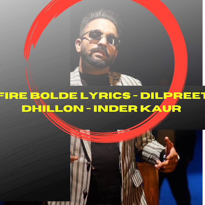 FIRE BOLDE LYRICS - Dilpreet Dhillon - Inder Kaur | Popular Song