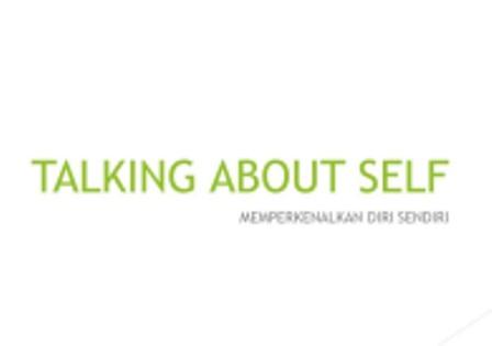 Talking about Self : Pengertian, Jenis dan Contohnya