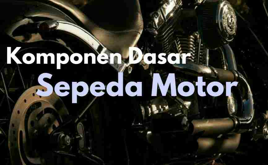 komponen dasar sepeda motor