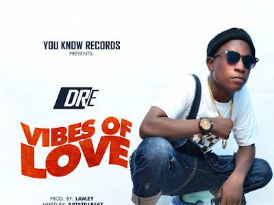 [MUSIC]: DRE - Vibes Of Love (Prod. by Lamzy) || @Olanrewaju_dre
