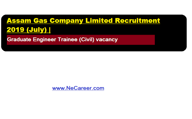 Assam Gas Company Limited Recruitment 2019 (July) - Graduate Engineer Trainee (Civil) vacancy