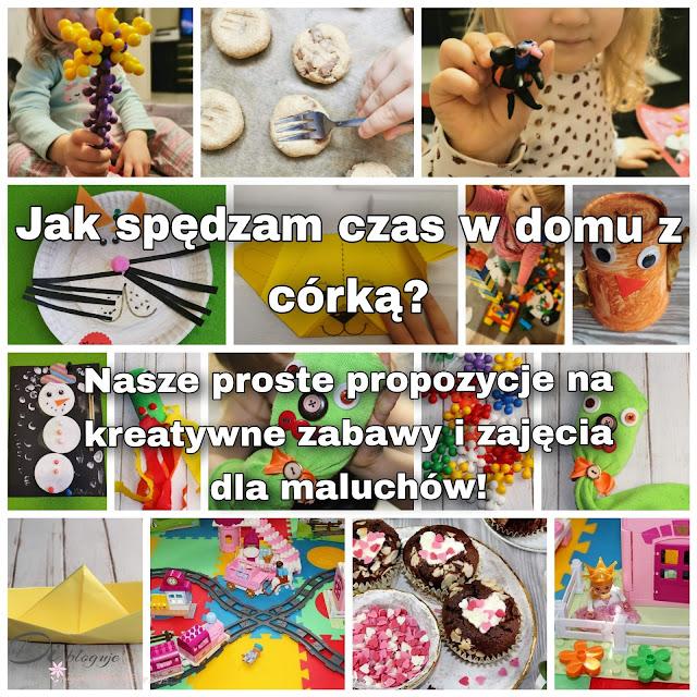 Jak spędzam czas w domu z córką? Nasze proste propozycje na kreatywne zabawy i zajęcia dla maluchów!