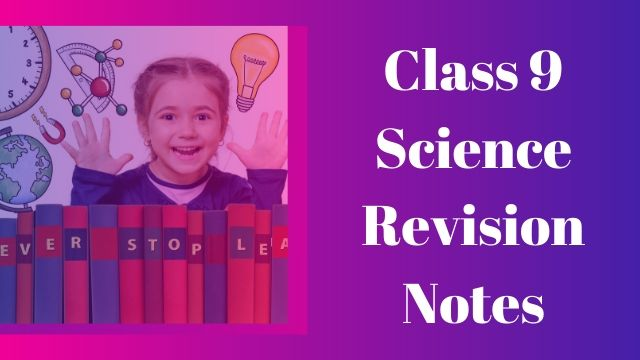 Why is Class 9 Science Revision Notes Important for Examination Purpose?