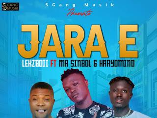 MUSIC: Lekzboii ft Mr sinbol x Haryomind - Jara E