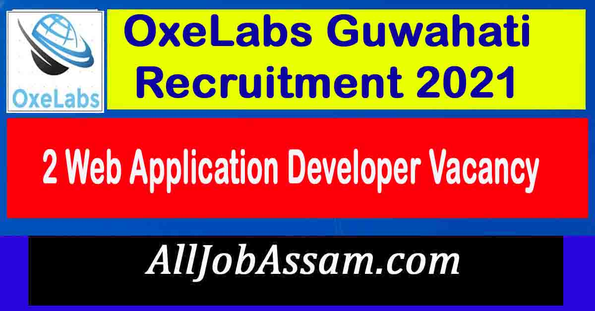 OxeLabs Guwahati Recruitment 2021 – 2 Web Application Developer Vacancy