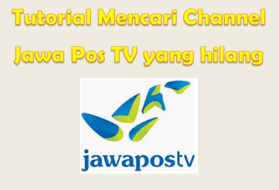 Cara Mencari Channel Jawa Pos TV yang hilang