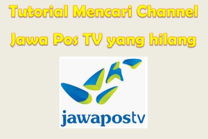 √  Tutorial Cara Mencari Channel Jawa Pos TV yang hilang