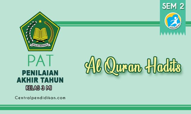 Latihan Soal PAT Al Quran Hadits Kelas 3 MI