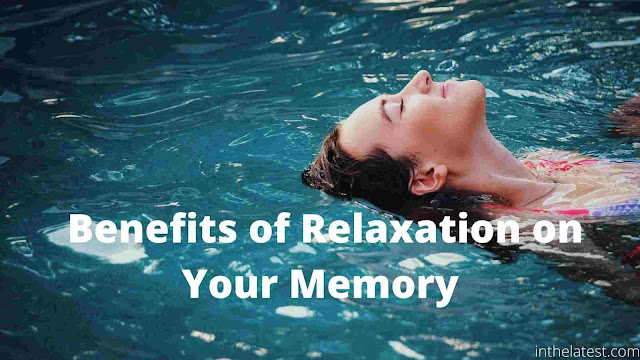 Benefits of Relaxation on Your Memory