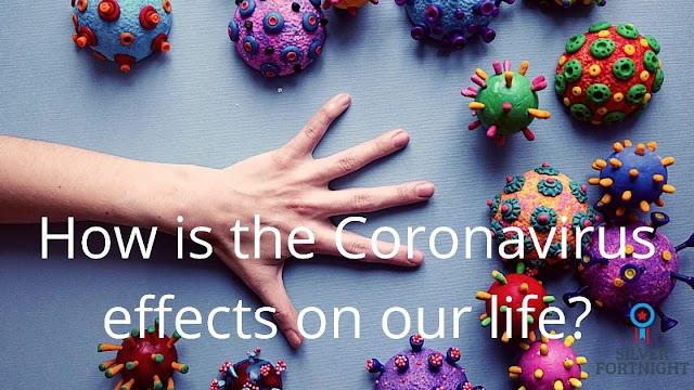 How is the Coronavirus effects on our daily life?