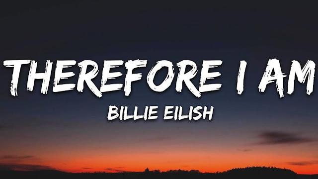 Lirik lagu Billie Eilish Therefore I Am dan Terjemahan