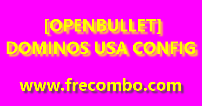 [OPENBULLET] DOMINOS USA CONFIG | FASTEST + CAPTURES POINTS