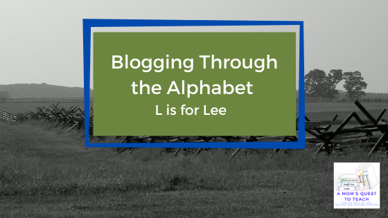 A Mom's Quest to Teach logo: Blogging Through the Alphabet: L is for Lee; background of fences and cannon