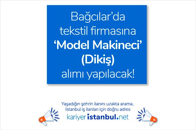 İstanbul Bağcılar'da tekstil firması 10 model makineci alımı yapacak. İstanbul bağcılar iş ilanları kariyeristanbul.net'te!