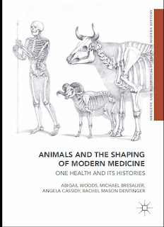 Animals and the Shaping of Modern Medicine One Health and its Histories 1st Edition