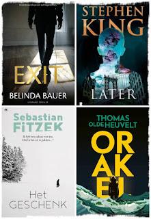 Verwachte thrillers: Exit van Belinda Bauer, Later van Stephen King, Het geschenk van Sebastian Fitzek, Orakel van Thomas Olde Heuvelt