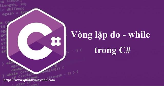 Vòng lặp do - while trong C#
