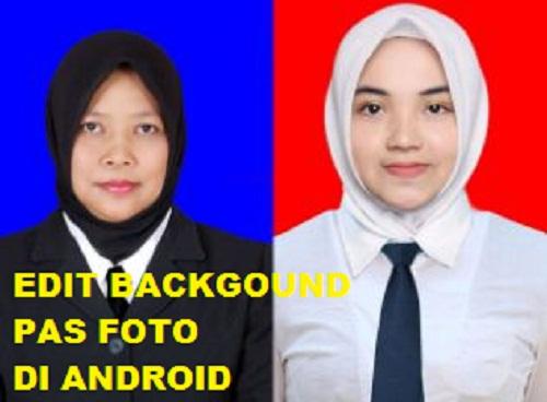 Cara Edit Background Pas Foto Biru dan Merah di HP Android