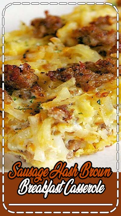 Sausage Hash Brown Breakfast Casserole - hash browns, sausage, eggs & cheese - can be made ahead of time and refrigerated until ready