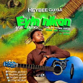 Heybee Guitar - Eyin Nikan (You Alone)