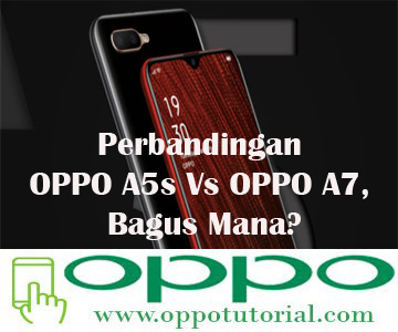 Perbandingan OPPO A5s Vs OPPO A7, Bagus Mana?