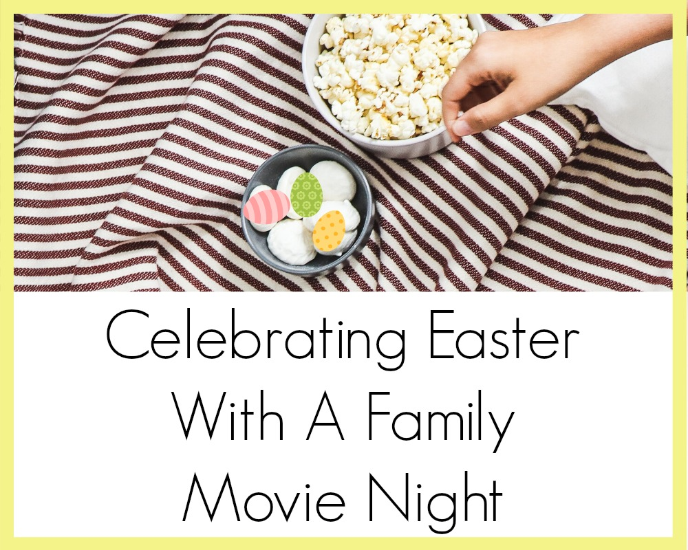 Celebrating Easter With A Family Movie Night