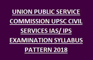 aUNION PUBLIC SERVICE COMMISSION UPSC CIVIL SERVICES IAS IPS EXAMINATION SYLLABUS PATTERN 2018