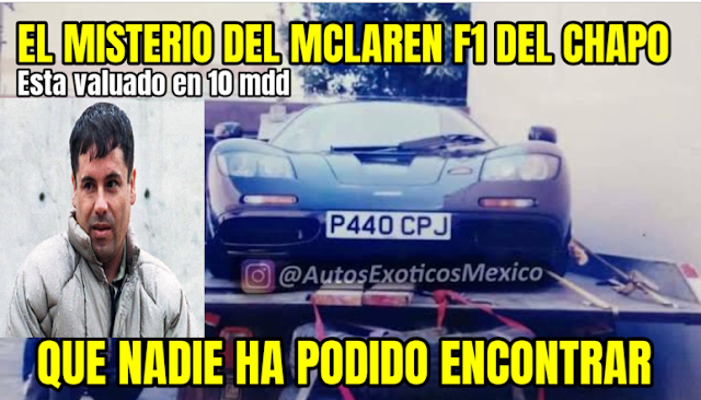 VIDEO: Así es como se filtro y salió a la Luz el Mclaren F1 de colección de El Chapo Guzman  de mas de 10 Millones de dólares y que esta perdido