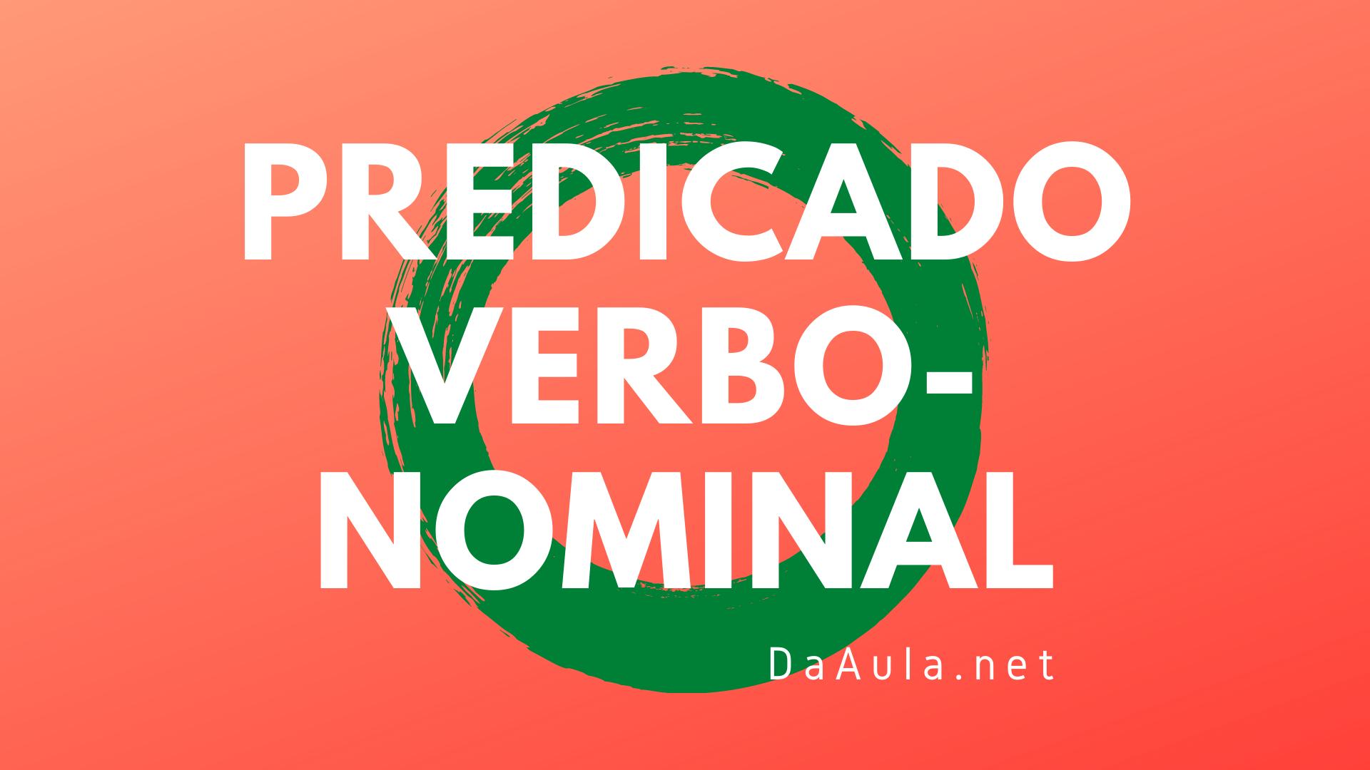 Língua Portuguesa: O que é Predicado Verbo-nominal