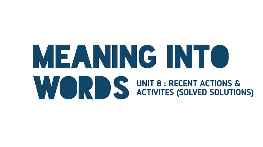 [Class 11 Meaning Into Words] Unit 8 - Recent Actions And Activities [Solved Solutions]