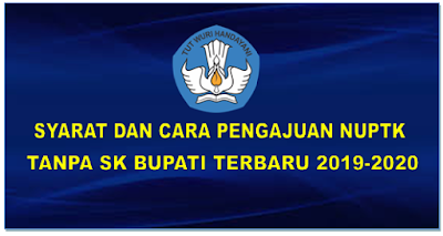 Syarat Dan Cara Pengajuan NUPTK Tanpa SK Bupati Terbaru 2019-2020