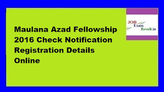 Maulana Azad Fellowship 2016 Check Notification Registration Details Online